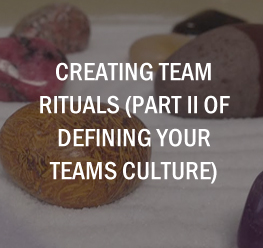 Creating Team Rituals (Part II of Defining Your Teams Culture)